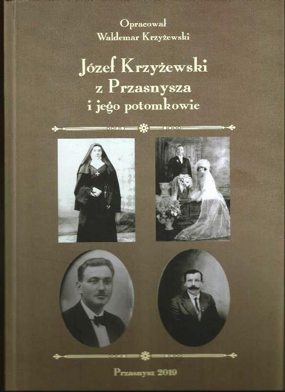 Józef Krzyżewski z Przasnysza i jego potomkowie. Opracował Waldemar Krzyżewski